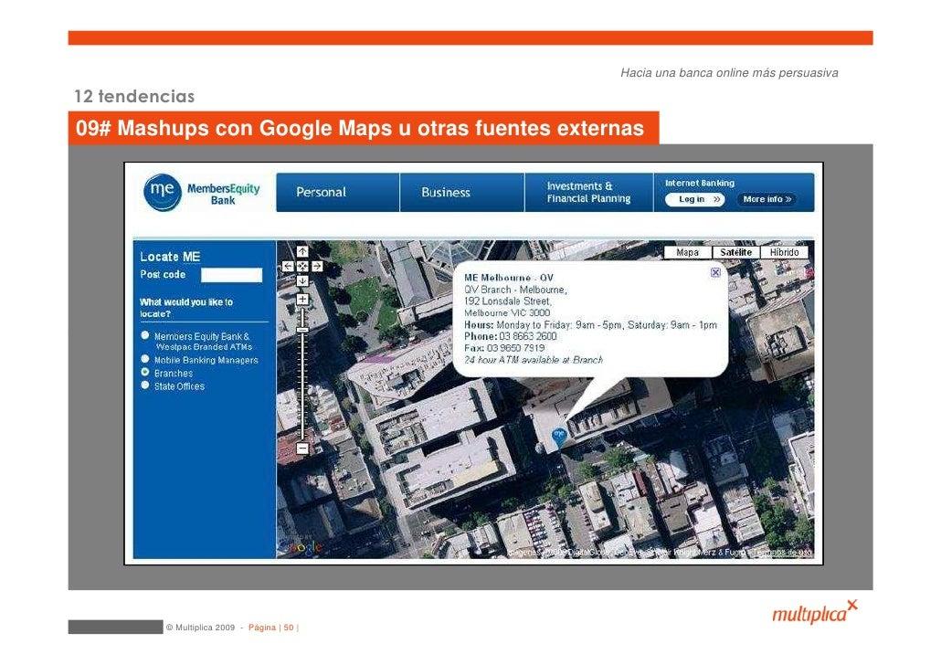 Hacia una banca online más persuasiva  12 tendencias 09# Mashups con Google Maps u otras fuentes externas              © M...