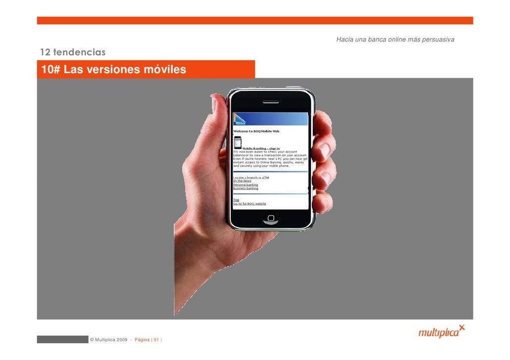 Hacia una banca online más persuasiva  12 tendencias 10# Las versiones móviles              © Multiplica 2009 - Página   5...