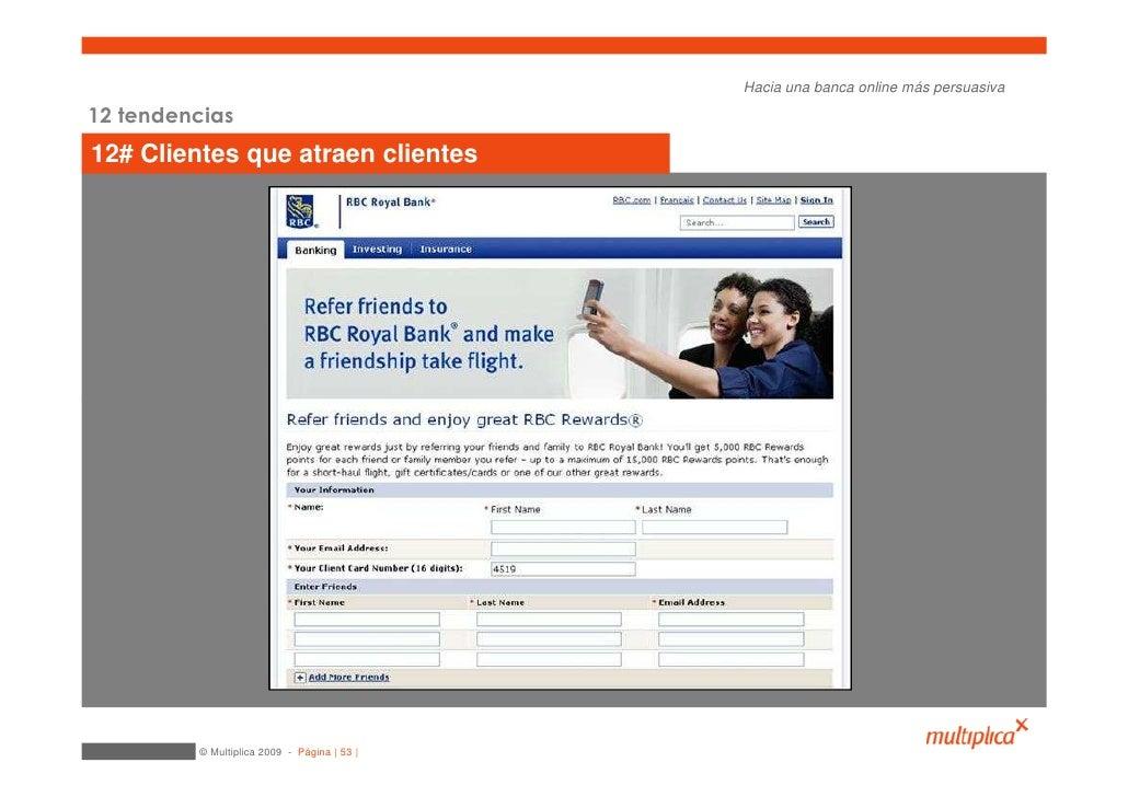 Hacia una banca online más persuasiva  12 tendencias 12# Clientes que atraen clientes              © Multiplica 2009 - Pág...
