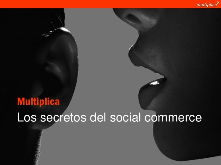 Multiplica            Los secretos del social commerce© multiplica 2011