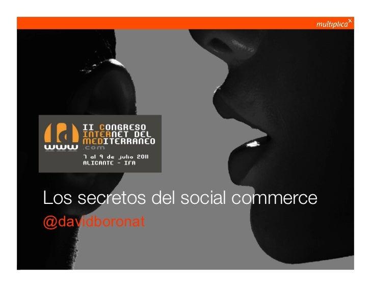 Los secretos del social commerce            @davidboronat© multiplica 2011