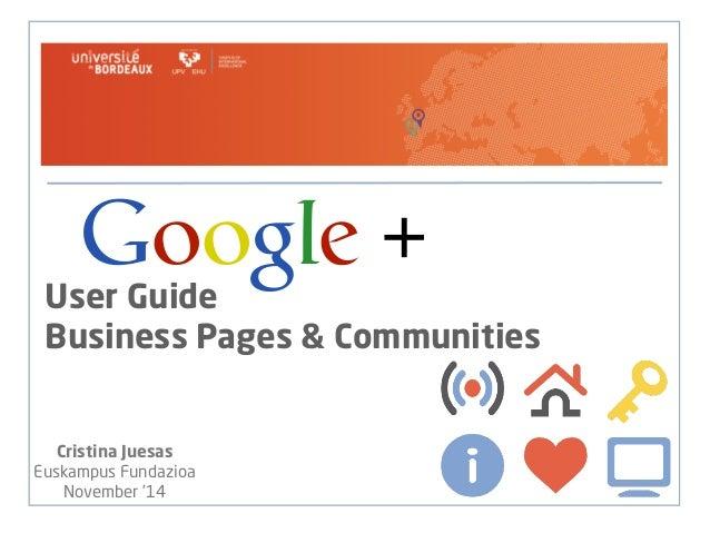 Google +  User Guide  Business Pages & Communities  Cristina Juesas  Euskampus Fundazioa  November '14