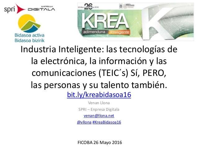Industria Inteligente: las tecnologías de la electrónica, la información y las comunicaciones (TEIC´s) Sí, PERO, las perso...