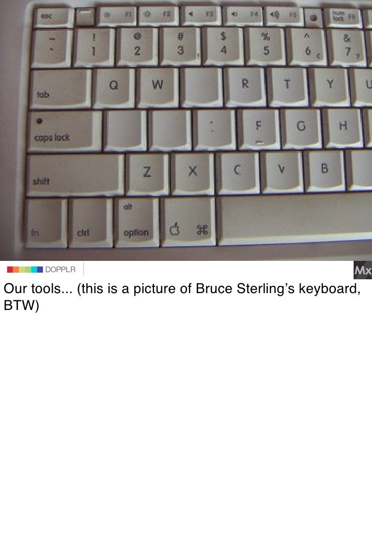 DOPPLR                    DOPPLR           DOPPLR  Our tools... (this is a picture of Bruce Sterling's keyboard, Where nex...