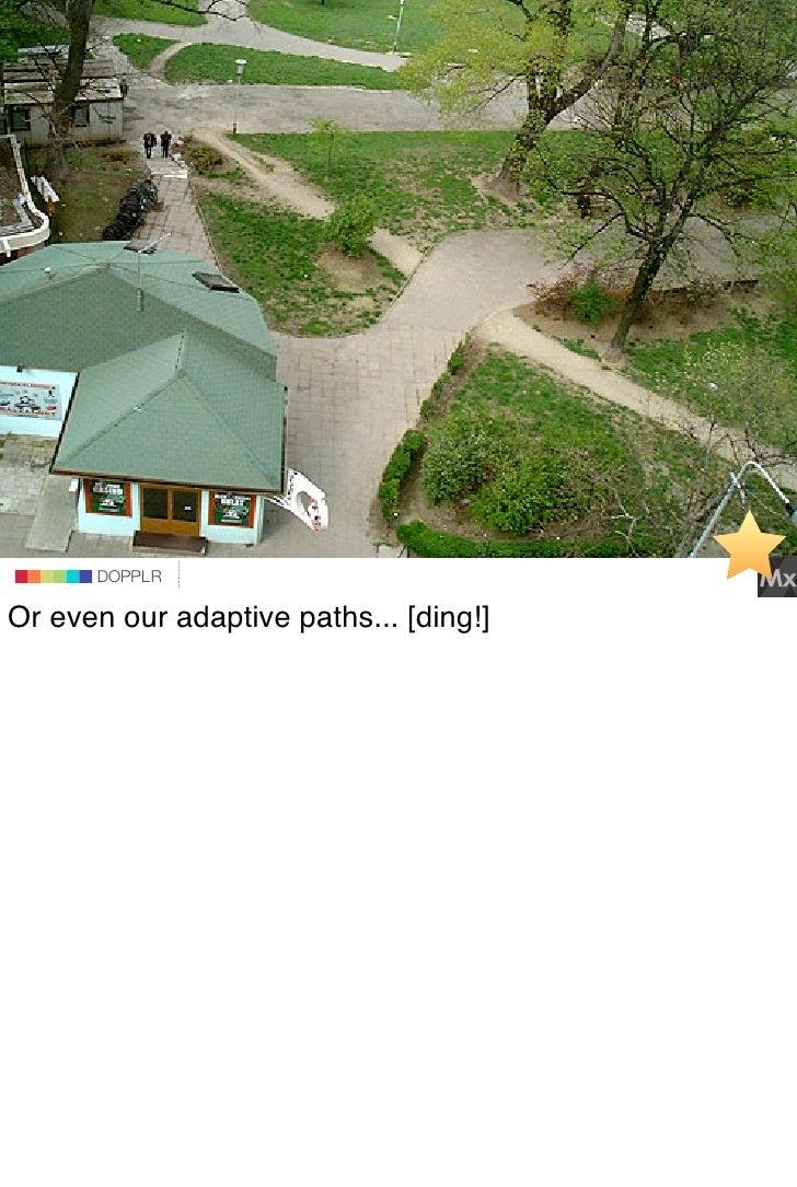 DOPPLR                    DOPPLR           DOPPLR  Or even our adaptive paths... [ding!] Where next? Where next? Where next?