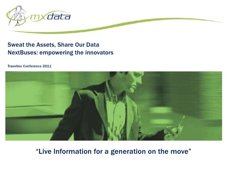 """Sweat the Assets, Share Our DataNextBuses: empowering the innovatorsTraveline Conference 2011<br />""""Live Information for a..."""