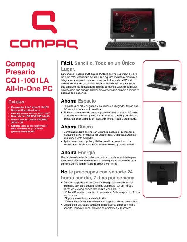 Compaq Presario CQ1-1001LA All-in-One PC Detalles • Procesador Intel® Atom™ D410(2) • Sistema Operativo Linux • Pantalla a...