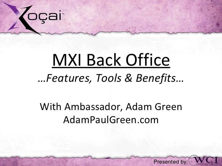 MXI Back Office…Features, Tools & Benefits…With Ambassador, Adam Green     AdamPaulGreen.com                      Presente...