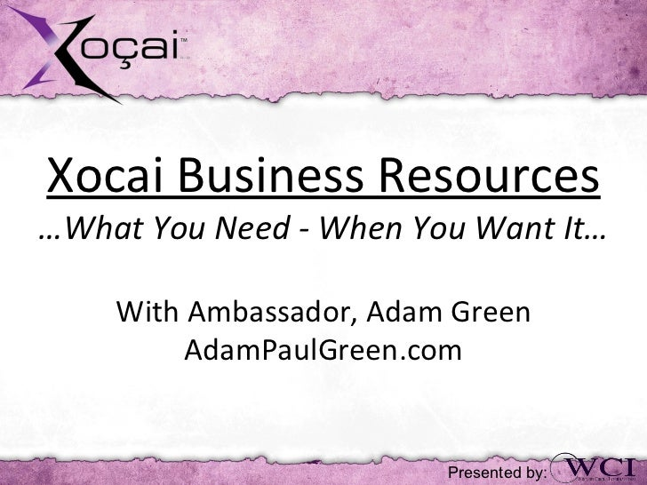 Xocai Business Resources…What You Need - When You Want It…    With Ambassador, Adam Green         AdamPaulGreen.com       ...