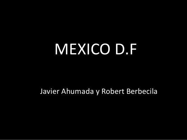 MEXICO D.F Javier Ahumada y Robert Berbecila