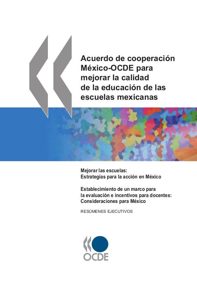 Acuerdo de cooperación México-OCDE para mejorar la calidad de la educación de las escuelas mexicanas Mejorar las escuelas:...