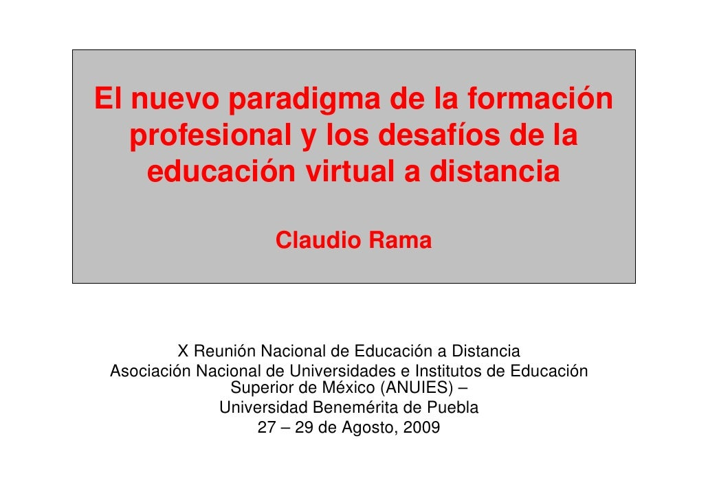 El nuevo paradigma de la formación    profesional y los desafíos de la     educación virtual a distancia                  ...
