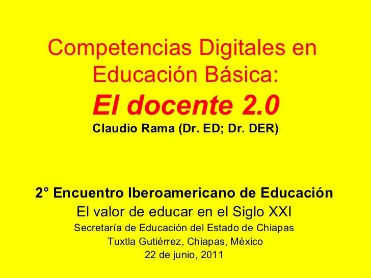 Competencias Digitales en  Educación Básica: El docente 2.0 Claudio Rama (Dr. ED; Dr. DER) 2° Encuentro Iberoamericano de ...
