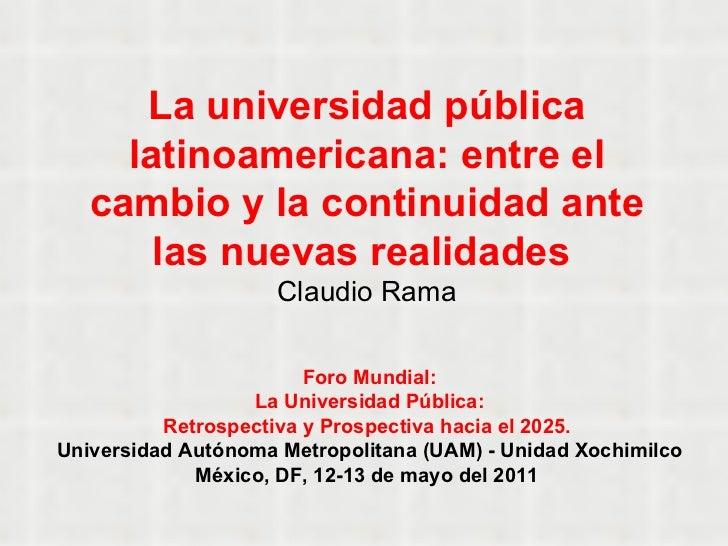 La universidad pública latinoamericana: entre el cambio y la continuidad ante las nuevas realidades   Claudio Rama Foro Mu...