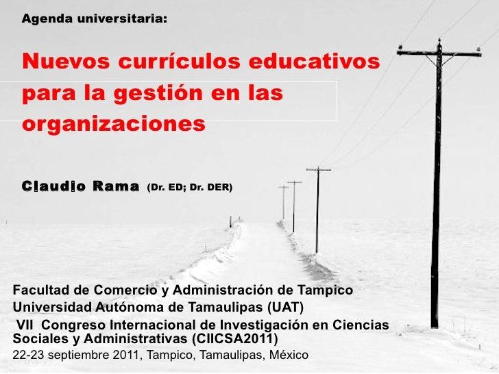 Agenda universitaria:   Nuevos currículos educativos para la gestión en las organizaciones Claudio Rama   (Dr. ED; Dr. DER...
