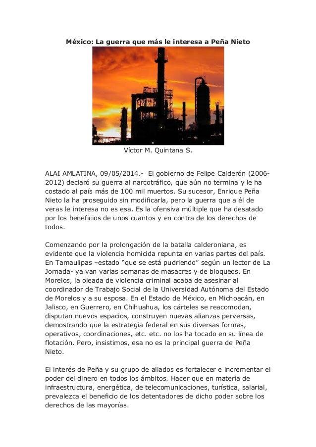 México: La guerra que más le interesa a Peña Nieto Víctor M. Quintana S. ALAI AMLATINA, 09/05/2014.- El gobierno de Felipe...