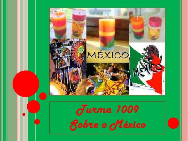 Turma 1009 <br />Sobre o México<br />