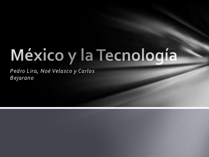 Pedro Lira, Noé Velasco y Carlos Bejarano<br />México y la Tecnología <br />