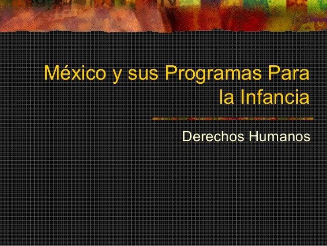 México y sus Programas Para la Infancia Derechos Humanos