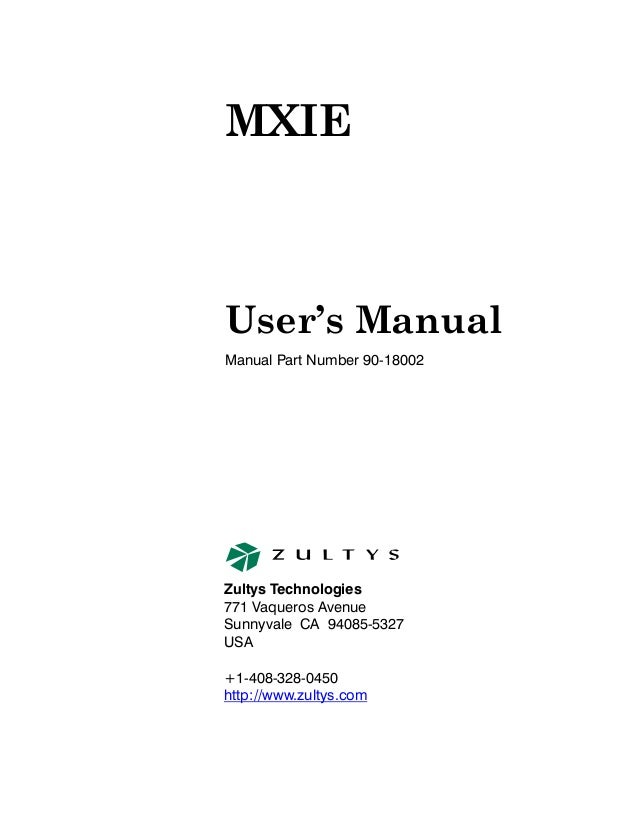 MXIE Manual Part Number 90-18002 User's Manual Zultys Technologies 771 Vaqueros Avenue Sunnyvale CA 94085-5327 USA +1-408-...