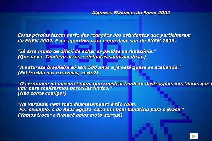 Algumas Máximas do Enem 2002 <ul><li>Essas pérolas fazem parte das redações dos estudantes que participaram </li></ul><ul>...