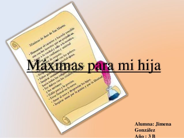 Máximas para mi hija  Alumna: Jimena  González  Año : 3 B