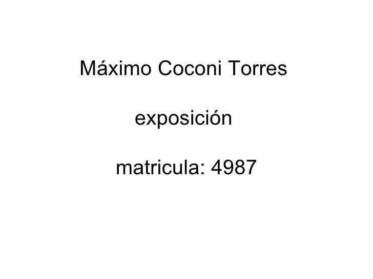 Máximo Coconi Torres  exposición  matricula: 4987