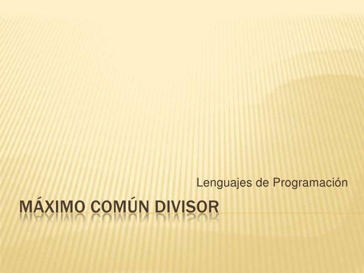 Máximo común divisor <br />Lenguajes de Programación <br />