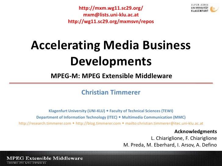 http://mxm.wg11.sc29.org/<br />mxm@lists.uni-klu.ac.at<br />http://wg11.sc29.org/mxmsvn/repos<br />Accelerating Media Busi...