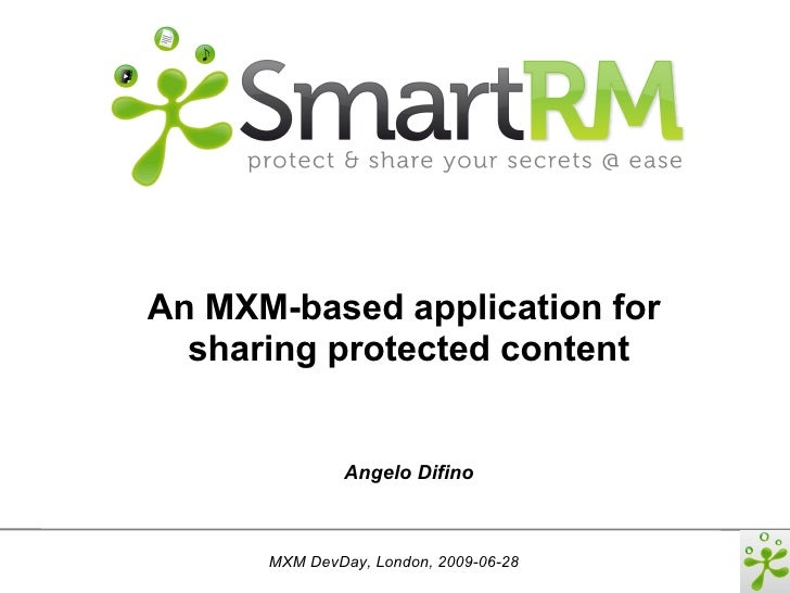 An MXM-based application for   sharing protected content                  Angelo Difino          MXM DevDay, London, 2009-...