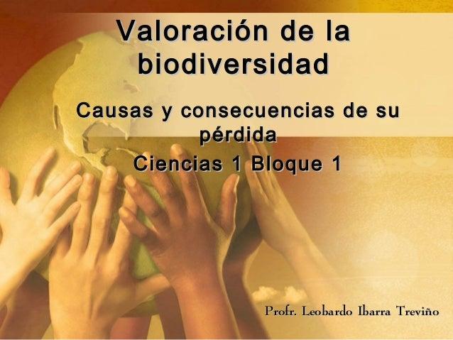 Valoración de laValoración de la biodiversidadbiodiversidad Causas y consecuencias de suCausas y consecuencias de su pérdi...