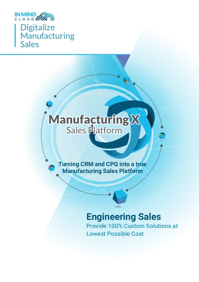 Digitalize Manufacturing Sales Engineering Sales Provide 100% Custom Solutions at Lowest Possible Cost Turning CRM and CPQ...