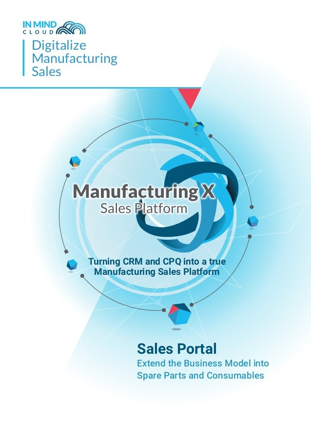 Digitalize Manufacturing Sales Sales Portal Extend the Business Model into Spare Parts and Consumables Turning CRM and CPQ...