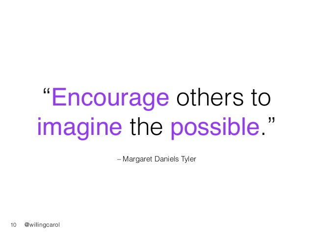 """@willingcarol – Margaret Daniels Tyler """"Encourage others to imagine the possible."""" 10"""