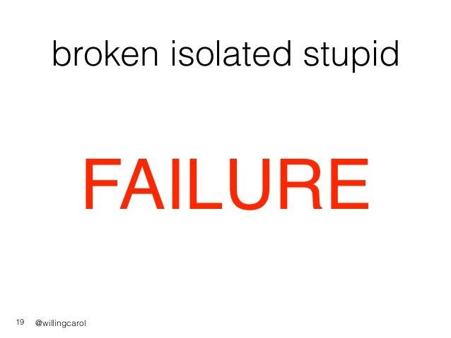 @willingcarol broken isolated stupid 19 FAILURE