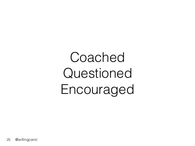 @willingcarol Coached Questioned Encouraged 25