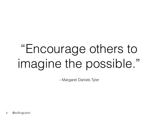 """@willingcarol – Margaret Daniels Tyler """"Encourage others to imagine the possible."""" 4"""