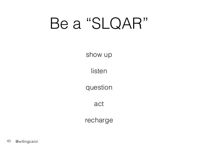 """@willingcarol Be a """"SLQAR"""" show up listen question act recharge 43"""