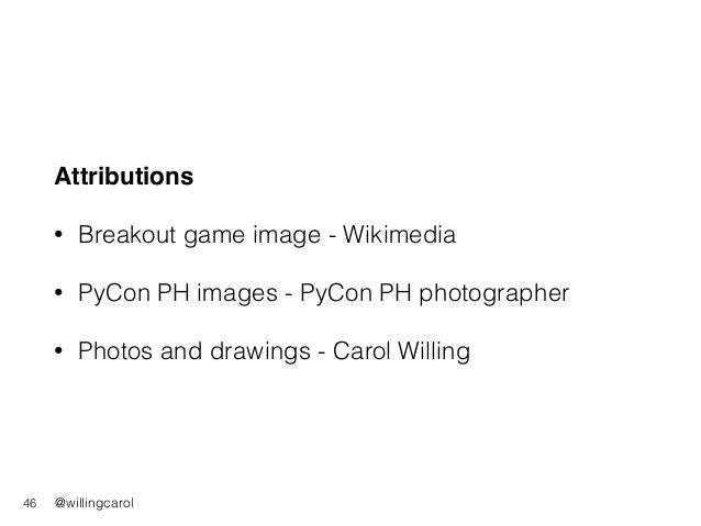 @willingcarol Attributions • Breakout game image - Wikimedia • PyCon PH images - PyCon PH photographer • Photos and drawin...