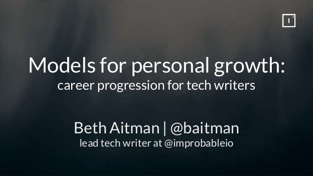 Models for personal growth: career progression for tech writers Beth Aitman | @baitman lead tech writer at @improbableio