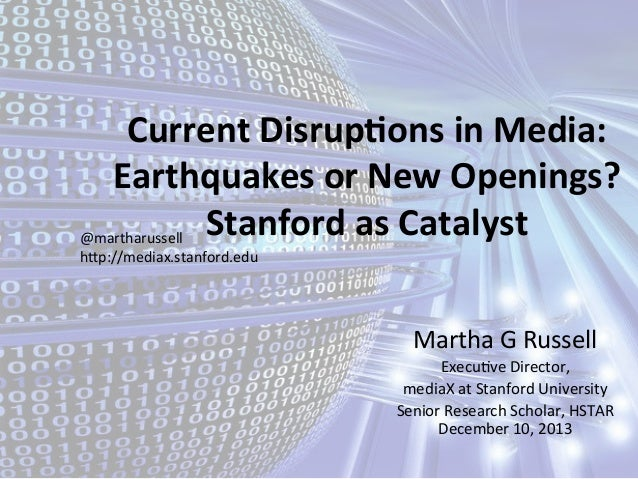 Current  Disrup,ons  in  Media:   Earthquakes  or  New  Openings?   Stanford  as  Catalyst   @martha...