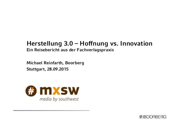 Herstellung 3.0 – Hoffnung vs. Innovation Ein Reisebericht aus der Fachverlagspraxis Michael Reinfarth, Boorberg Stuttgart...