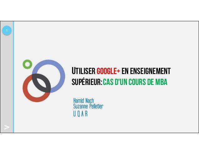 >Utiliser Google+ en enseignementsupérieur:1Cas dun cours de MBAHamid NachSuzanne PelletierU Q A R