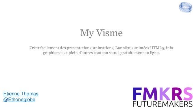 My Visme Etienne Thomas @Ethoneglobe Créer facilement des presentations, animations, Bannières animées HTML5, info graphis...