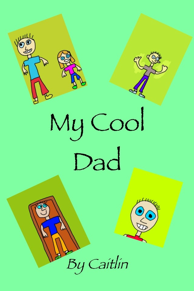 My Cool Dad  By Caitlin