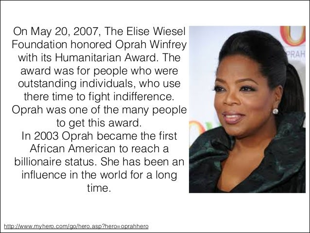 hero oprah winfrey In 2003, oprah became the first african-american woman to reach billionaire status, according to forbes magazine she has broken through cultural, geographical and.