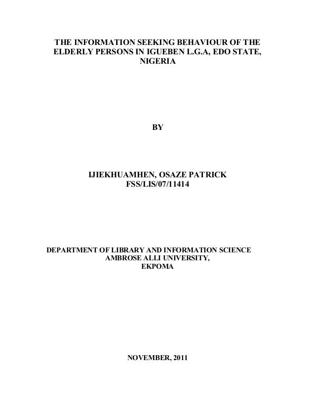 THE INFORMATION SEEKING BEHAVIOUR OF THE ELDERLY PERSONS IN IGUEBEN L.G.A, EDO STATE, NIGERIA  BY  IJIEKHUAMHEN, OSAZE PAT...