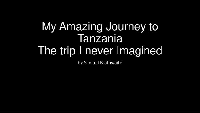 My Amazing Journey to Tanzania The trip I never Imagined by Samuel Brathwaite
