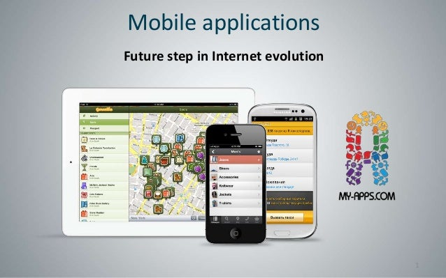 Mobile applicationsFuture step in Internet evolution                                    1