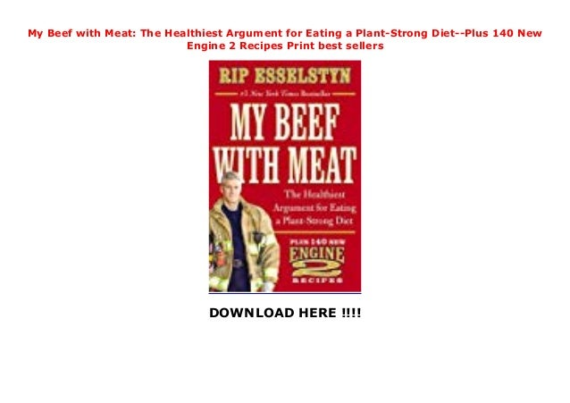 My Beef With Meat The Healthiest Argument For Eating A Plant Strong